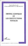 Collectif et Alain Blanc - Erving Goffman et les institutions totales.
