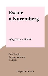 Collectif et René Marie - Escale à Nuremberg - Oflag XIII A - Bloc VI.