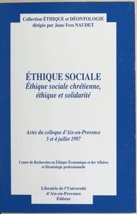 Collectif - Éthique sociale - Éthique sociale chrétienne, éthique et solidarité, actes du colloque d'Aix-en-Provence, 3 et 4 juillet 1997.