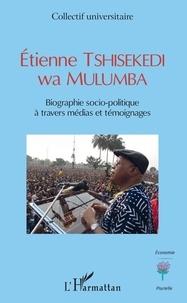 Collectif - Etienne Tshisekedi wa Mulumba - Biographie socio-politique à travers médias et témoignages.