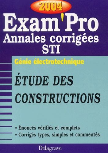 Collectif - Etudes des constructions Génie électrotechnique Bac STI - Annales corrigées, Edition 2004.