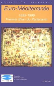 Collectif - Euro-Méditerranée 1995-1999. - Premier bilan du partenariat.