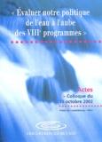 Collectif - Evaluer notre politique de l'eau à l'aube des VIIIe programmes. - Actes du colloque du 10 octobre 2002.