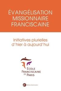 Evangélisation missionnaire franciscaine - Initiatives plurielles dhier à aujourdhui.pdf