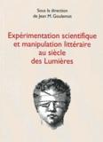Collectif - Expérimentation scientifique et manipulation littéraire au siècle des lumières.