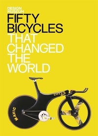 Collectif - Fifty bicycles that changed the world : design museum fifty.
