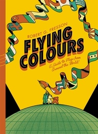 Collectif - Flying Colours : A Guide to Flags Around The World.