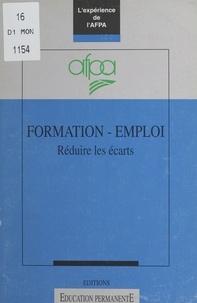 Collectif - FORMATION- EMPLOI. - REDUIRE LES ECARTS. Une expérience de l'AFPA.