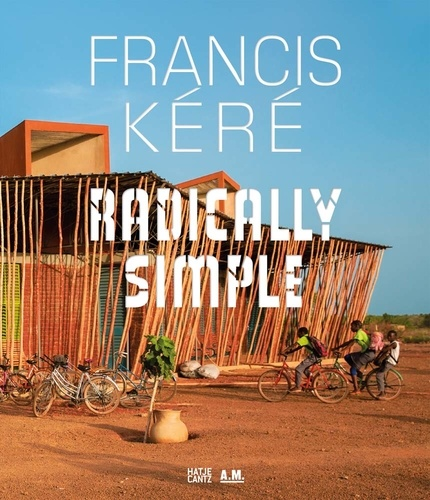Collectif - Francis Kere : radically simple.
