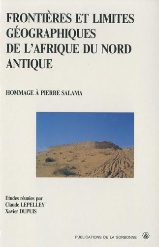 Frontières et limites géographiques de l'Afrique du nord antique. Hommage à Pierre Salama