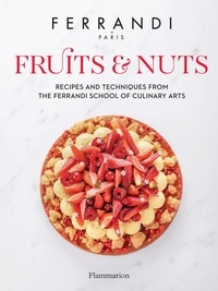 Collectif - Langue anglaise  : Fruits and Nuts - Recipes and Techniques from the Ferrandi School of Culinary Arts.
