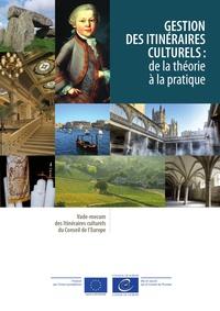 Collectif - Gestion des itinéraires culturels : de la théorie à la pratique.