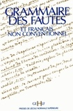Collectif - Grammaire des fautes et français non conventionnels - Actes du IVe colloque international organisé à l'École normale supérieure les 14, 15 et 16 décembre 1989.