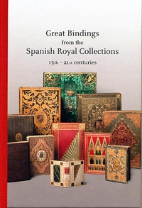 Collectif - Great Bindings in the Royal Spanish collections 15th century - 21st century.