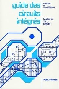 GUIDE DES CIRCUITS INTEGRES. Linéaires, TTL, CMOS, Brochages et Caractéristiques, 3ème édition.pdf