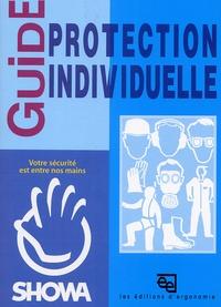 Collectif - Guide des équipements de protection individuelle. - Des règles générales de santé et sécurité du travail aux règles particulière de mise en oeuvre des EPI.
