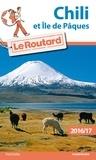 Collectif - Guide du Routard Chili 2016/17 - et Île de Pâques.