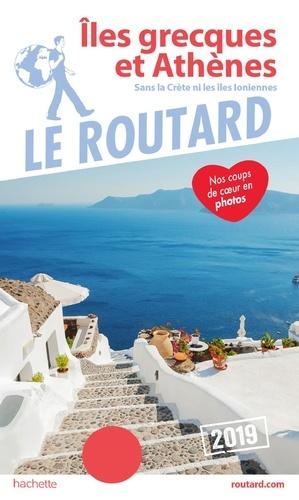 Collectif - Guide du Routard îles grecques et Athènes 2019 - Sans la Crète ni les îles Ioniennes.