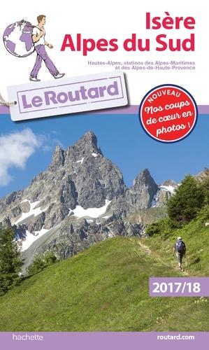 Collectif - Guide du Routard Isère, Alpes du Sud 2017/18 - (Hautes-Alpes, Stations des Alpes maritimes et Alpes de Haute-Provence).