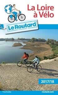 Collectif - Guide du Routard Loire à vélo 2017/18.