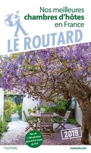 Collectif - Guide du Routard nos meilleures chambres d'hôtes en France 2019.