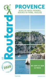 Collectif - Guide du Routard Provence 2020 - (Alpes-de-Haute-Provence, Bouches-du-Rhône, Vaucluse).