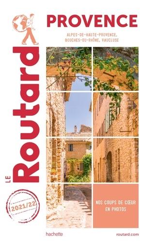 Collectif - Guide du Routard Provence 2021/22 - (Alpes-de-Haute-Provence, Bouches-du-Rhône, Vaucluse).