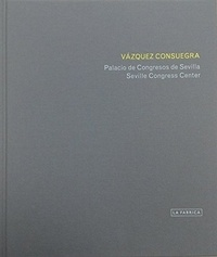 Collectif - Guillermo Vazquez Consuegra : Seville Congress Center - Edition en anglais-espagnol.