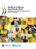 Collectif - Health at a Glance: Asia/Pacific 2018 - Measuring Progress towards Universal Health Coverage.