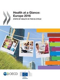 Collectif - Health at a Glance: Europe 2016 - State of Health in the EU Cycle.