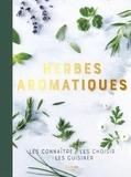 Collectif - Herbes aromatiques - les connaître, les choisir, les cuisiner.
