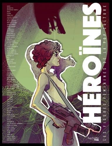 Collectif - Héroïnes - Les figures féminines de la pop culture.