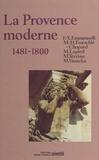 Collectif - Histoire de la Provence.... - La Provence moderne, 1481-1800.