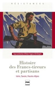 Collectif et Olivier Cogne - Histoire des Francs-tireurs et partisans - Isère, Savoie, Hautes-Alpes.