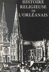 Collectif et Jean de Viguerie - Histoire religieuse de l'Orléanais.