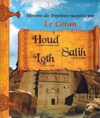 Collectif - Histoires des Prophètes racontées par le Coran Tome 02 - Houd, salih, loth.