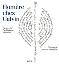 Homère chez Calvin. Figures de l'hellénisme à Genève, Mélanges Olivier Reverdin