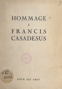 Collectif et  Les amis de Francis Casadesus - Hommage à Francis Casadesus - Pour ses quatre-vingts ans (2 décembre 1870-2 décembre 1950).