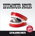 Collectif - Humour noir, les blagues culte.