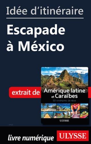 Idée d'itinéraire - Escapade à México