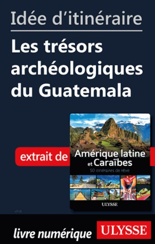 Idée d'itinéraire - Les trésors archéologiques du Guatemala