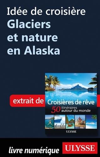 Idée de croisière - Glacier et nature en Alaska