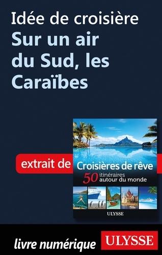 Idée de croisière - Sur un air du Sud, les Caraïbes