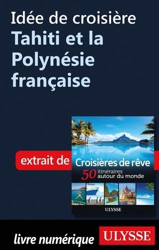 Idée de croisière - Tahiti et la Polynésie française
