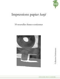 Collectif - Impressions Papier Hanji - Dix nouvelles franco-coréennes.