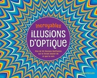 Collectif - Incroyables illusions d'optique.
