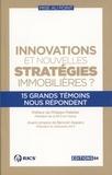 Collectif - Innovations et nouvelles stratégies immobilières ? - 15 grands témoins nous répondent.