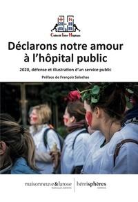Collectif Inter Hôpitaux - Déclarons notre amour à l'hôpital public - 2020, défense et illustration d'un service public.