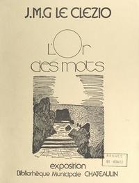 Collectif et Tanguy Dohollau - J.-M. G. Le Clézio : l'or des mots - Exposition, Bibliothèque municipale, Châteaulin, juin-octobre 1990.
