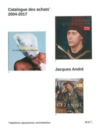 Collectif - Jacques André - Catalogue des achats 2004-2017.